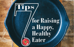 7 Tips to Raise a Happy Healthy Eater